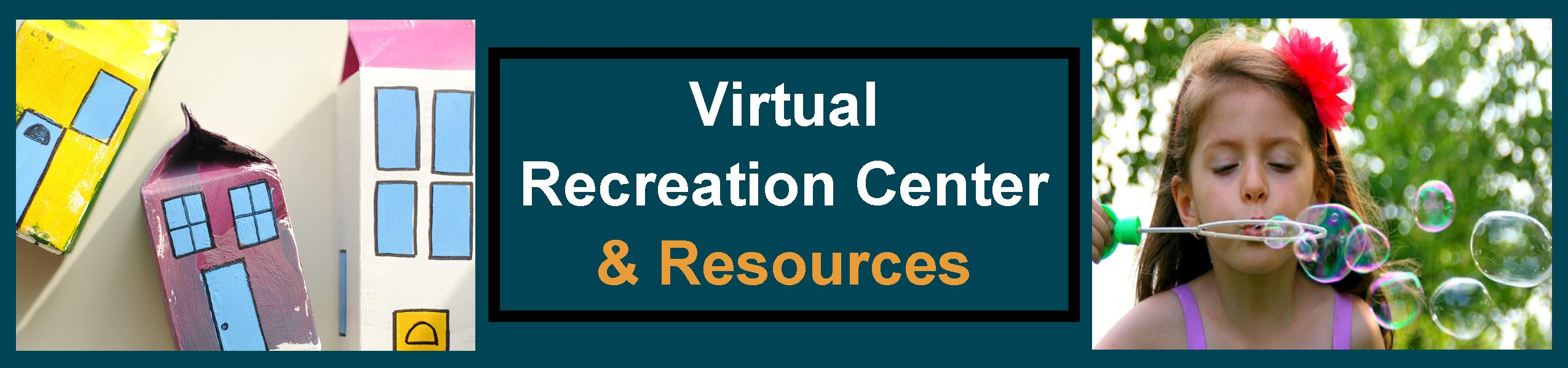 Virtual Recreation Center and Resources